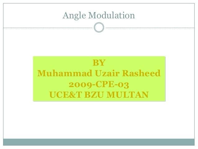 Angle Modulation         BYMuhammad Uzair Rasheed     2009-CPE-03 UCE&T BZU MULTAN