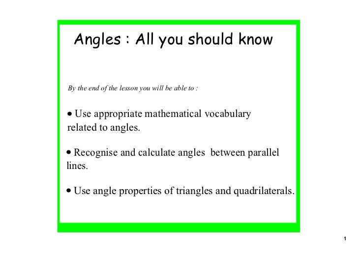 Angles : All you should knowBy the end of the lesson you will be able to :• Use appropriate mathematical vocabulary relate...