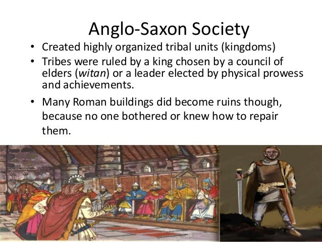How did Anglo-Saxons lived? • In their own lands, most Anglo- Saxons were farmers. They lived in family groups in villages...