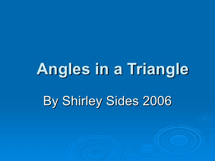 Angles in a Triangle By Shirley Sides 2006