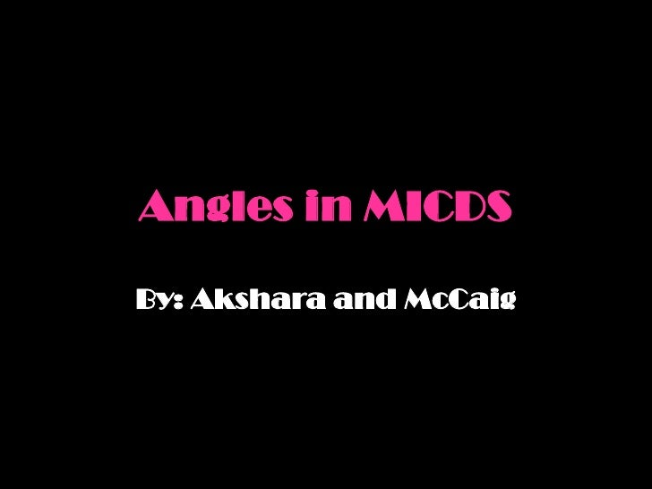 Angles in MICDS<br />By: Akshara and McCaig<br />