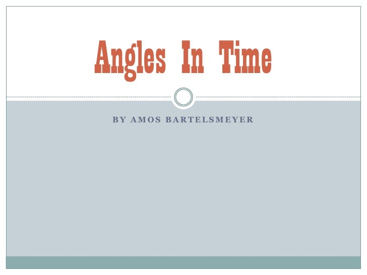 By Amos Bartelsmeyer<br />Angles In Time<br />