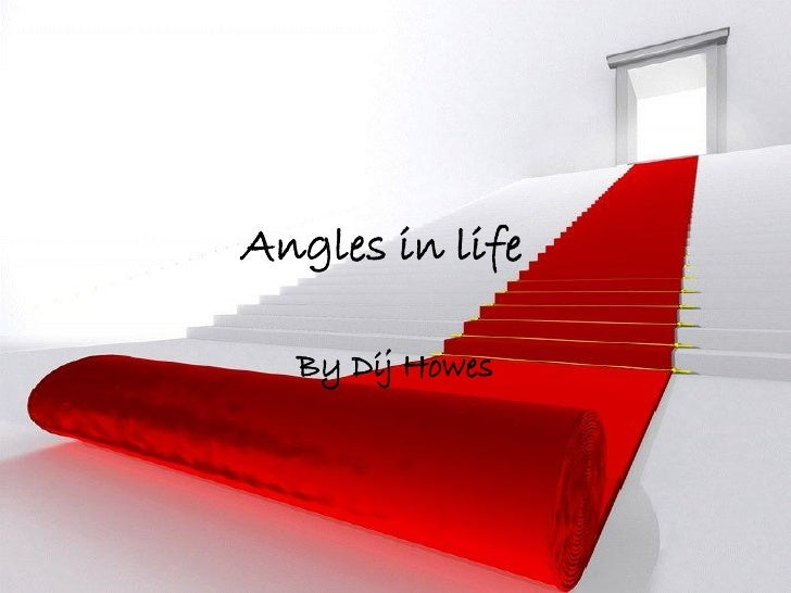 Angles in life    By Dij Howes
