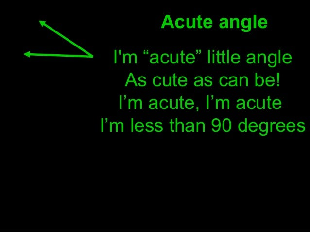 """I'm """"acute"""" little angle As cute as can be! I'm acute, I'm acute I'm less than 90 degrees Acute angle"""