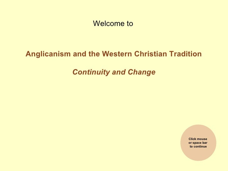 Welcome toAnglicanism and the Western Christian Tradition            Continuity and Change                                ...