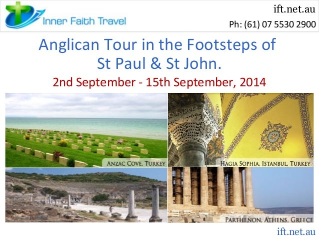 ift.net.au Ph: (61) 07 5530 2900  Anglican Tour in the Footsteps of St Paul & St John. 2nd September - 15th September, 201...