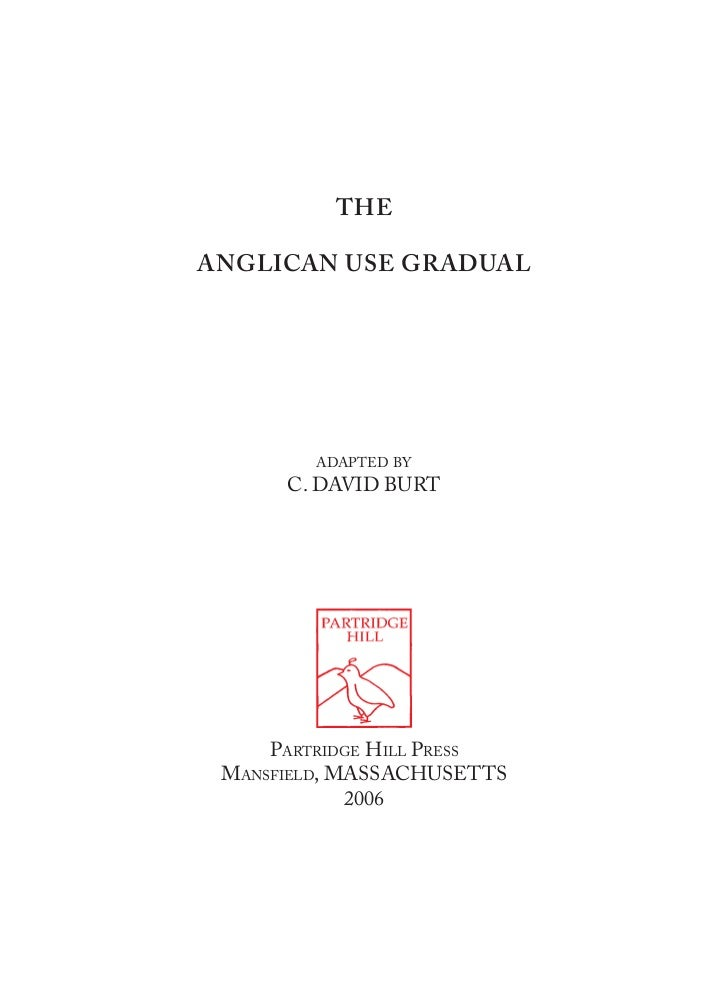 THEANGLICAN USE GRADUAL        ADAPTED BY      C. DAVID BURT     PARTRIDGE HILL PRESS MANSFIELD, MASSACHUSETTS            ...