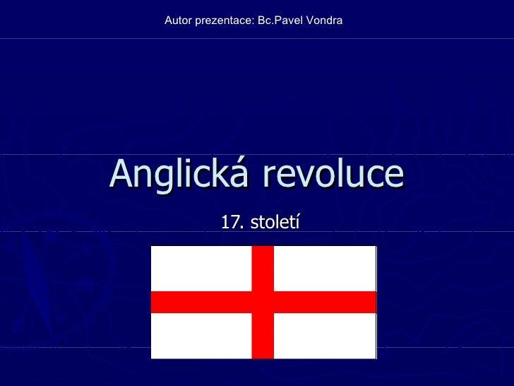 Anglická revoluce 17. století Autor prezentace: Bc.Pavel Vondra