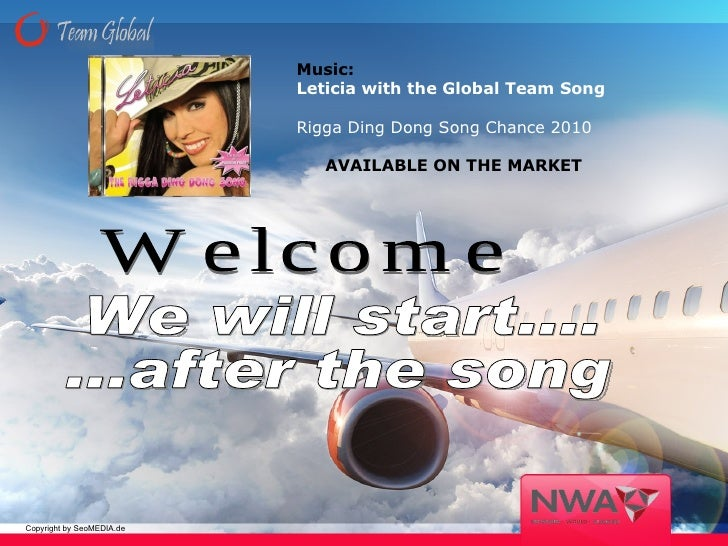 We will start.... ...after the song Music:  Leticia with the Global Team Song Rigga Ding Dong Song Chance 2010 AVAILABLE O...