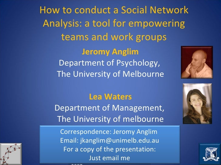 How to conduct a Social Network Analysis: a tool for empowering teams and work groups Jeromy Anglim Department of Psycholo...