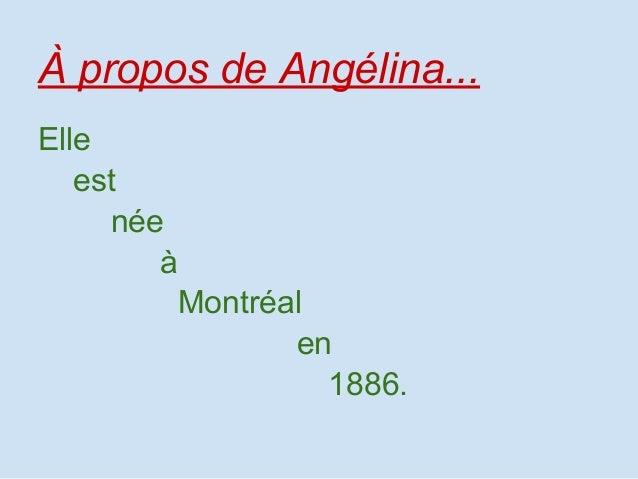 À propos de Angélina...ElleestnéeàMontréalen1886.