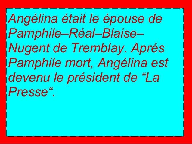 Angélina était le épouse dePamphile–Réal–Blaise–Nugent de Tremblay. AprésPamphile mort, Angélina estdevenu le président de...