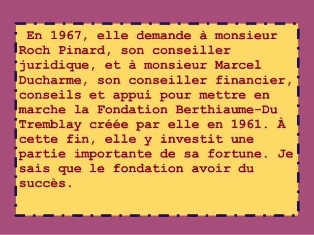 En 1967, elle demande à monsieurRoch Pinard, son conseillerjuridique, et à monsieur MarcelDucharme, son conseiller financi...