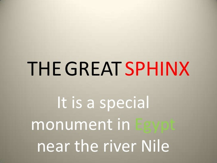 THE GREAT SPHINX  It is a specialmonument in Egyptnear the river Nile