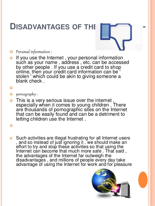 essay on internet advantages and disadvantages Essay topics: advantages and disadvantages of internet there are some side effects of internet but advantages are more than the disadvantages.