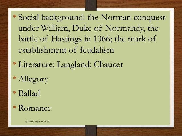 • Social background: the Norman conquest under William, Duke of Normandy, the battle of Hastings in 1066; the mark of esta...