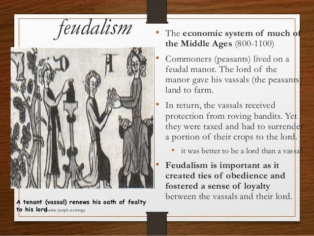 feudalism • The economic system of much of the Middle Ages (800-1100) • Commoners (peasants) lived on a feudal manor. The ...
