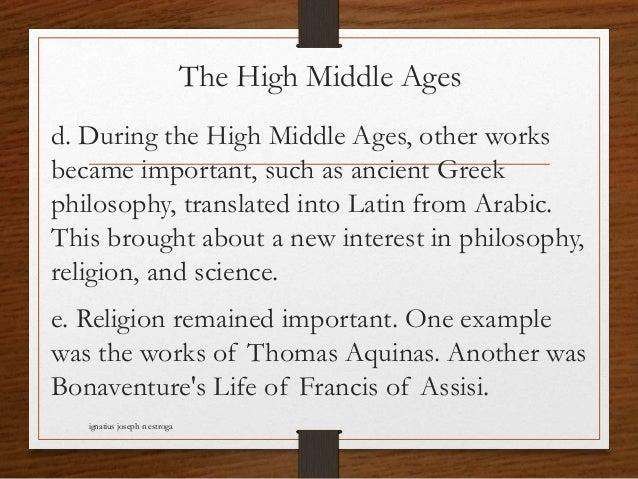 The High Middle Ages d. During the High Middle Ages, other works became important, such as ancient Greek philosophy, trans...