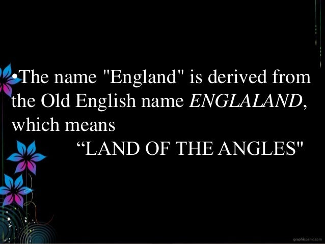"""•The name """"England"""" is derived from the Old English name ENGLALAND, which means """"LAND OF THE ANGLES"""" ignatius joseph n est..."""