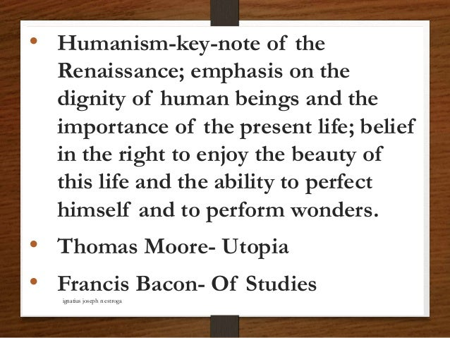 • Humanism-key-note of the Renaissance; emphasis on the dignity of human beings and the importance of the present life; be...