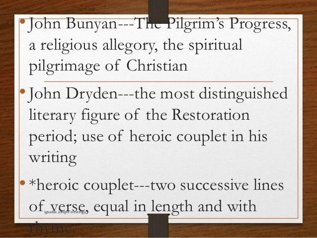 •John Bunyan---The Pilgrim's Progress, a religious allegory, the spiritual pilgrimage of Christian •John Dryden---the most...