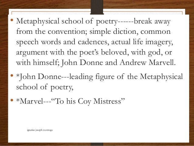 • Metaphysical school of poetry------break away from the convention; simple diction, common speech words and cadences, act...