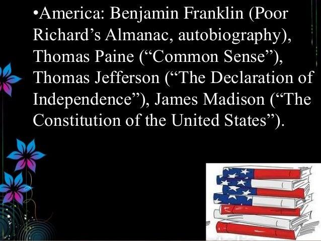 "•America: Benjamin Franklin (Poor Richard's Almanac, autobiography), Thomas Paine (""Common Sense""), Thomas Jefferson (""The..."