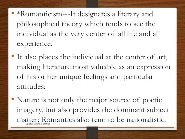 • *Romanticism---It designates a literary and philosophical theory which tends to see the individual as the very center of...