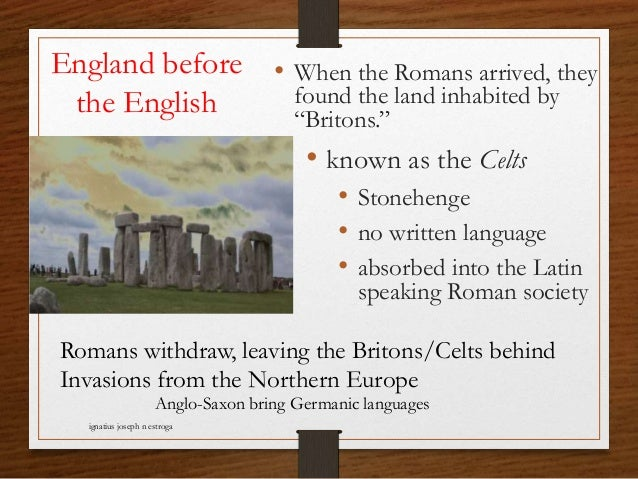 """England before the English • When the Romans arrived, they found the land inhabited by """"Britons."""" • known as the Celts • S..."""