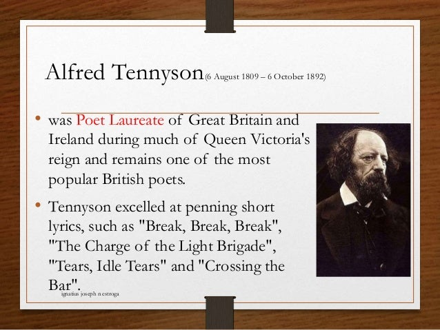 Alfred Tennyson(6 August 1809 – 6 October 1892) • was Poet Laureate of Great Britain and Ireland during much of Queen Vict...