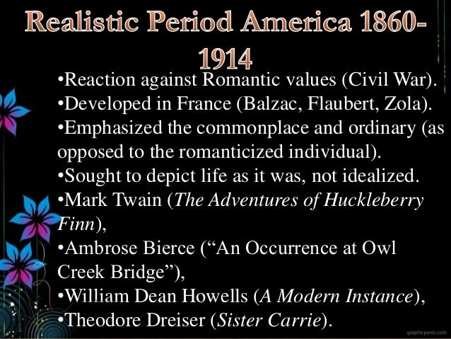 •Reaction against Romantic values (Civil War). •Developed in France (Balzac, Flaubert, Zola). •Emphasized the commonplace ...