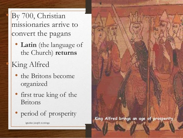 • By 700, Christian missionaries arrive to convert the pagans • Latin (the language of the Church) returns • King Alfred •...