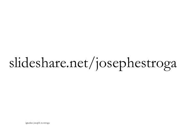 slideshare.net/josephestroga ignatius joseph n estroga