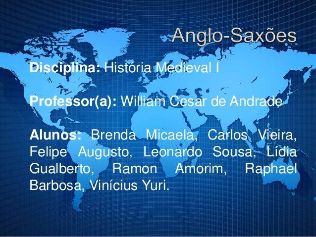 Disciplina: História Medieval I Professor(a): William Cesar de Andrade Alunos: Brenda Micaela, Carlos Vieira, Felipe Augus...