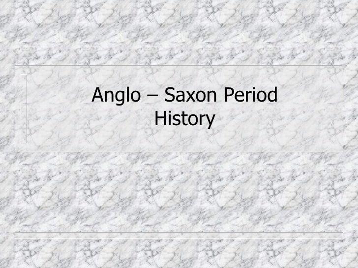Anglo – Saxon Period       History