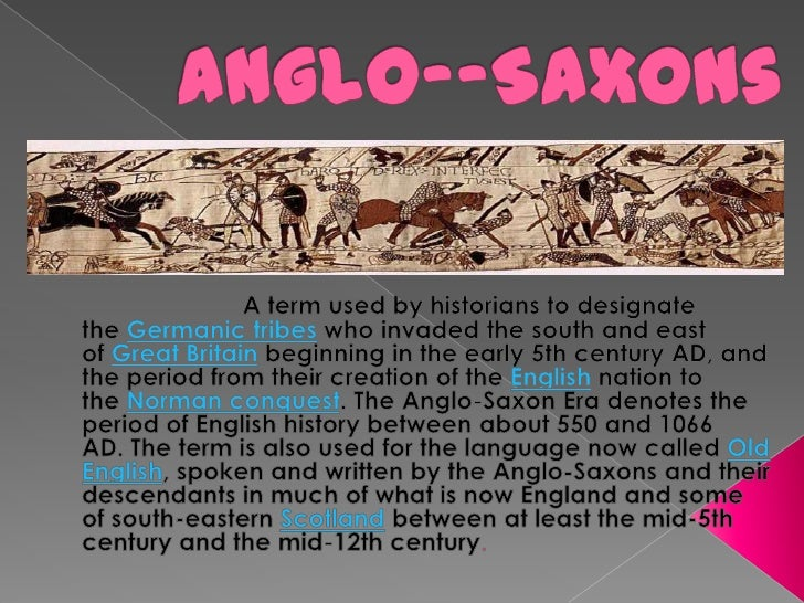 Anglo--Saxons<br />A term used by historians to designate the Germanic tribes who invaded the south and east of Great Brit...