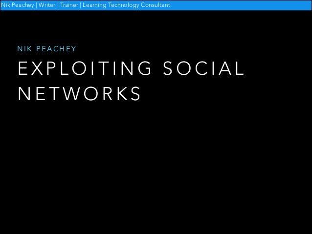 Nik Peachey | Writer | Trainer | Learning Technology Consultant  NIK PEACHEY  EXPLOITING SOCIAL NETWORKS