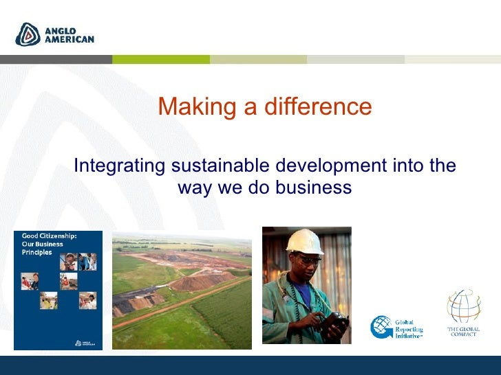 Making a difference Integrating sustainable development into the way we do business