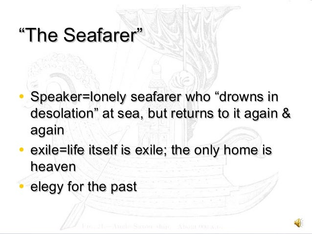 "the seafarer as elegy Other articles where the seafarer is discussed: english literature: elegiac and  heroic verse: ""the seafarer"" is similar, but its journey motif more explicitly."