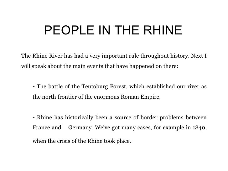 PEOPLE IN THE RHINE <ul><li>The Rhine River has had a very important rule throughout history. Next I will speak about the ...