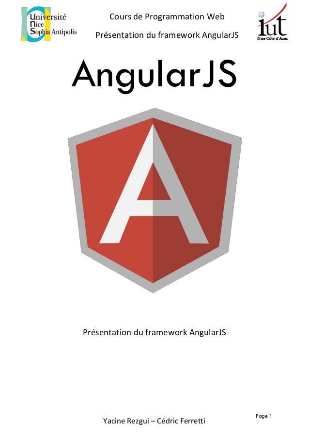 Page 1 Cours de Programmation Web Présentation du framework AngularJS Yacine Rezgui – Cédric Ferretti AngularJS Présentati...