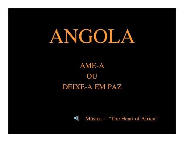 """ANGOLA AME-A OU DEIXE-A EM PAZ  Música – """"The Heart of Africa"""""""