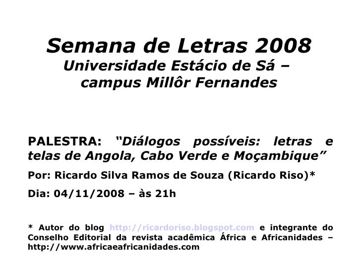 "Semana de Letras 2008  Universidade Estácio de Sá –  campus Millôr Fernandes PALESTRA:  ""Diálogos possíveis: letras e tela..."