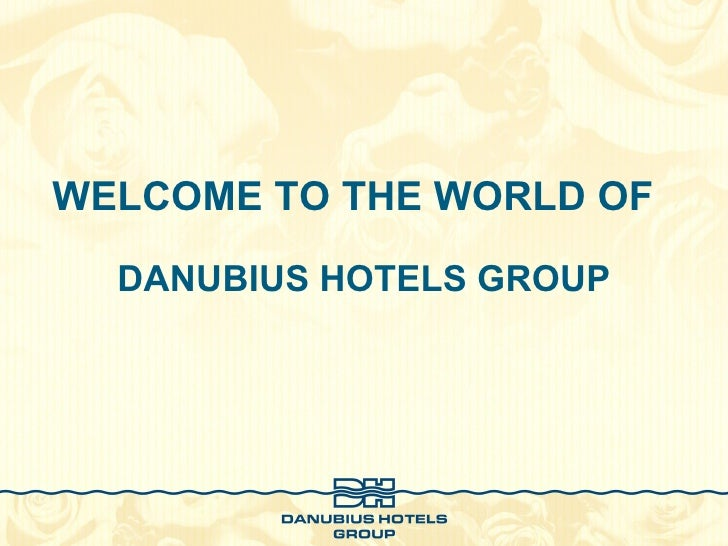 WELCOME TO THE WORLD OF   DANUBIUS HOTELS GROUP