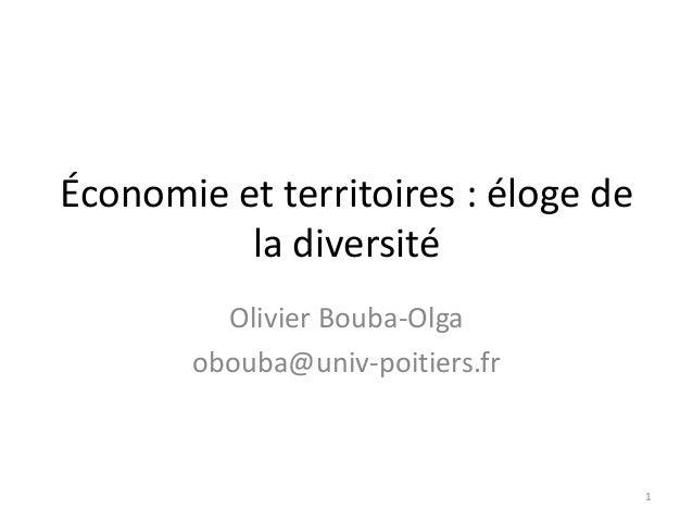 Économie et territoires : éloge de la diversité Olivier Bouba-Olga obouba@univ-poitiers.fr 1