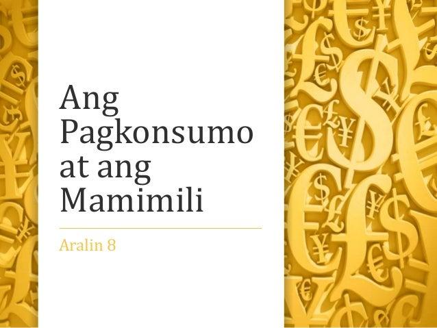 Ang Pagkonsumo at ang Mamimili Aralin 8