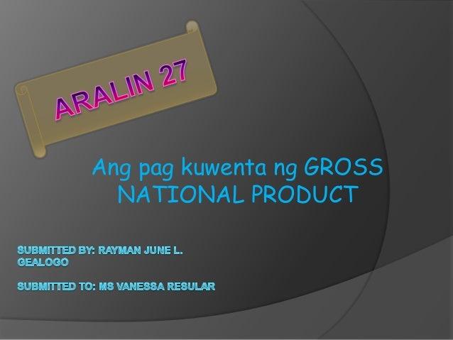 Ang pag kuwenta ng GROSS  NATIONAL PRODUCT