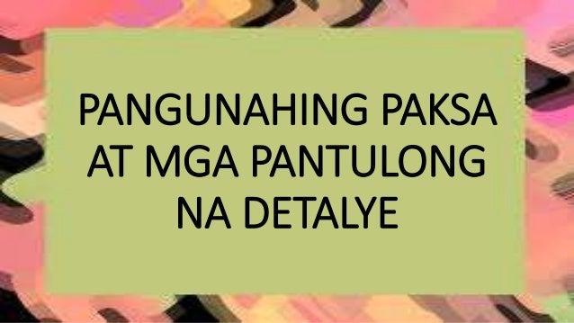 PANGUNAHING PAKSA AT MGA PANTULONG NA DETALYE