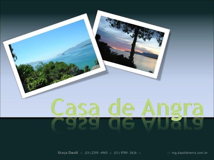 Graça Daudt :: (21) 2295· 4965 :: (21) 9789· 3636 :: (24) 3365· 4353 :: mg.daudt@terra.com.br