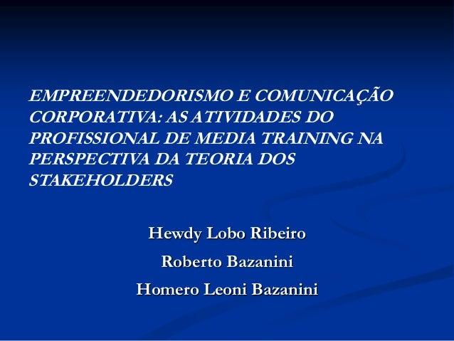 EMPREENDEDORISMO E COMUNICAÇÃO CORPORATIVA: AS ATIVIDADES DO PROFISSIONAL DE MEDIA TRAINING NA PERSPECTIVA DA TEORIA DOS S...